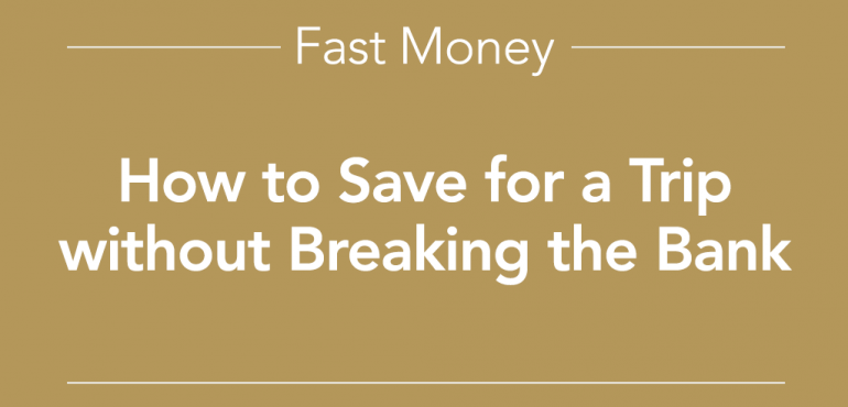 Fast Money How to Save for a Trip