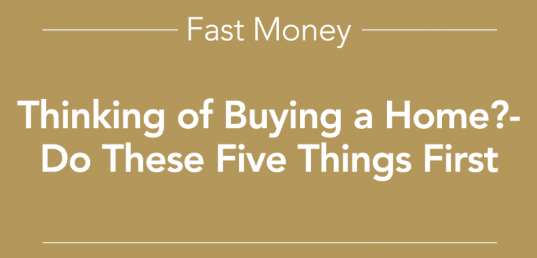 Thinking of buying a home? Do these five things first